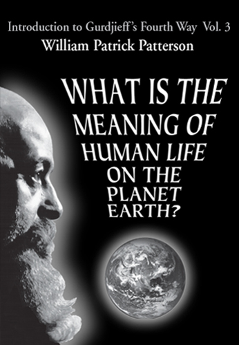 Introduction to Gurdjieff's Fourth Way Vol. 3: What Is the Meaning of Human Life on the Planet Earth?